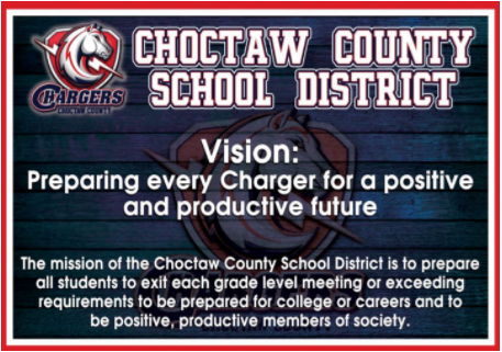 Vision: Preparing every charger for a positive and productive future. The mission of the choctaw county school district is to prepare all students to exit each grade level meeting or exceeding requirements to be prepared for college or careers and to be positive, productive, members of society.